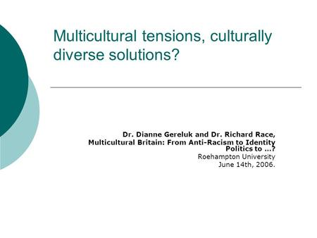 Multicultural tensions, culturally diverse solutions? Dr. Dianne Gereluk and Dr. Richard Race, Multicultural Britain: From Anti-Racism to Identity Politics.