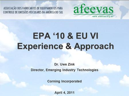 EPA '10 & EU VI Experience & Approach Dr. Uwe Zink Director, Emerging Industry Technologies Corning Incorporated April 4, 2011.