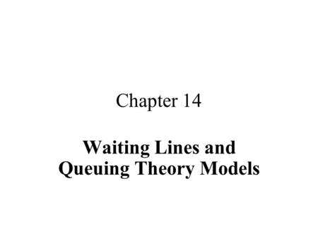 Chapter 14 Waiting Lines and Queuing Theory Models.