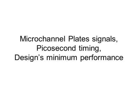 Microchannel Plates signals, Picosecond timing, Design's minimum performance.