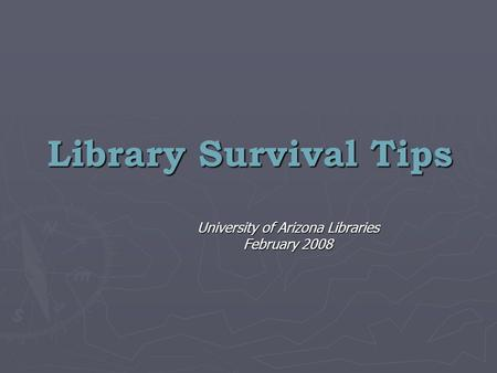 Library Survival Tips University of Arizona Libraries February 2008.