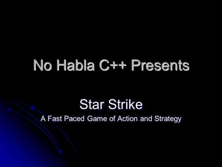 No Habla C++ Presents Star Strike A Fast Paced Game of Action and Strategy.