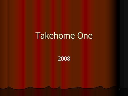 1 Takehome One 2008. 2 3 month treasury bill rate.