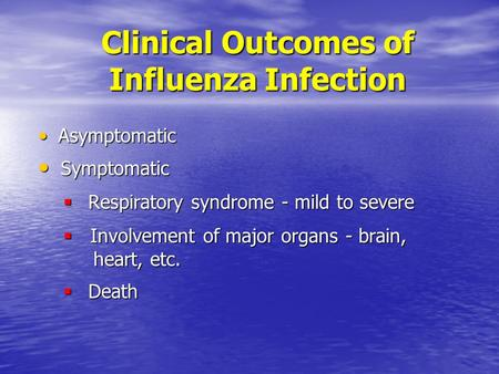 Clinical Outcomes of Influenza Infection Asymptomatic Asymptomatic Symptomatic Symptomatic  Respiratory syndrome - mild to severe  Involvement of major.