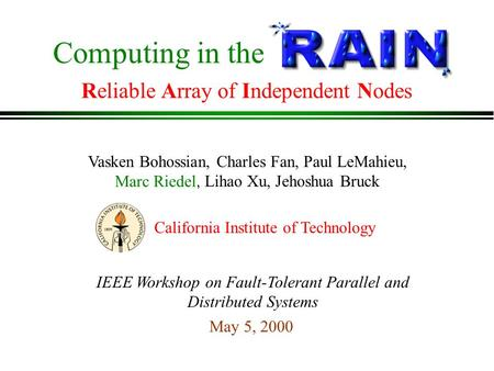 Computing in the Reliable Array of Independent Nodes Vasken Bohossian, Charles Fan, Paul LeMahieu, Marc Riedel, Lihao Xu, Jehoshua Bruck May 5, 2000 IEEE.
