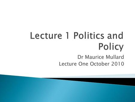 Dr Maurice Mullard Lecture One October 2010.  What comes first – does policy need decide resources or is the economy that sets the context?  Making.