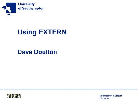 Information Systems Services Using EXTERN Dave Doulton.