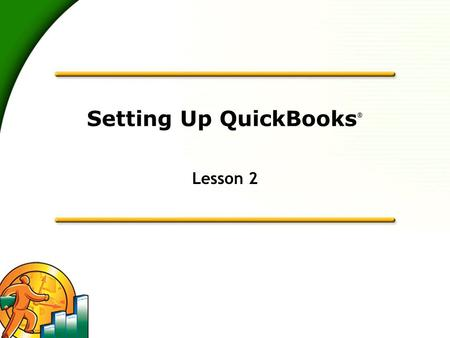 Setting Up QuickBooks ® Lesson 2. 2 Lesson Objectives  To discuss decisions that must be made before using QuickBooks  To create a new QuickBooks company.