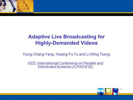 1 Adaptive Live Broadcasting for Highly-Demanded Videos Hung-Chang Yang, Hsiang-Fu Yu and Li-Ming Tseng IEEE International Conference on Parallel and Distributed.