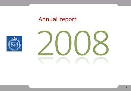 1 Annual report. 2 HOW RESEARCH IS FINANCED 2008 (2007) Vinnova (Swedish Agency for Innovation Systems) 5.5 % (5.7 %) Other foreign sources 1.7 % (1.8.