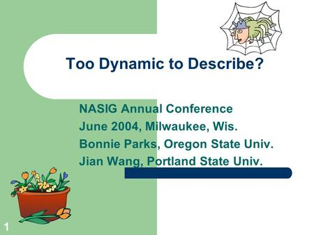 1 Too Dynamic to Describe? NASIG Annual Conference June 2004, Milwaukee, Wis. Bonnie Parks, Oregon State Univ. Jian Wang, Portland State Univ.