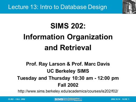 2002.10.14 - SLIDE 1IS 202 – FALL 2002 Prof. Ray Larson & Prof. Marc Davis UC Berkeley SIMS Tuesday and Thursday 10:30 am - 12:00 pm Fall 2002