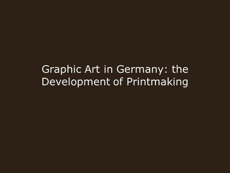 Graphic Art in Germany: the Development of Printmaking.