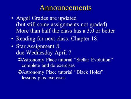 Announcements Angel Grades are updated (but still some assignments not graded) More than half the class has a 3.0 or better Reading for next class: Chapter.