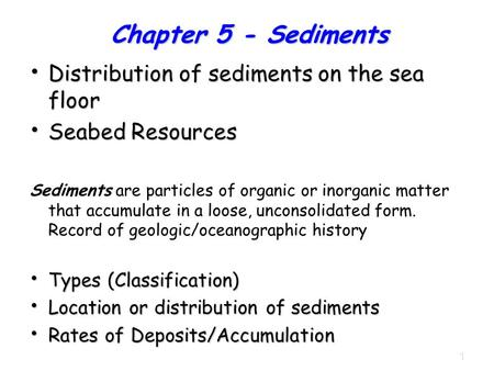1 Distribution of sediments on the sea floor Distribution of sediments on the sea floor Seabed Resources Seabed Resources Sediments are particles of organic.