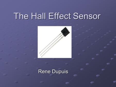"The Hall Effect Sensor Rene Dupuis. Background Information The Hall effect was discovered by Edwin Hall in 1879; ""electron"" was not experimentally discovered;"