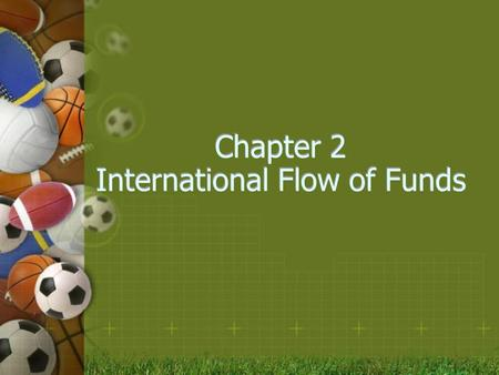 Chapter 2 International Flow of Funds. 2 Balance of Payments 國際收支帳 a summary of transactions between domestic and foreign residents for a specific country.