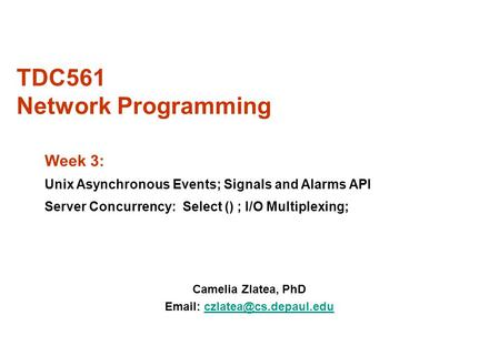 TDC561 Network Programming Camelia Zlatea, PhD   Week 3: Unix Asynchronous Events; Signals and Alarms API.