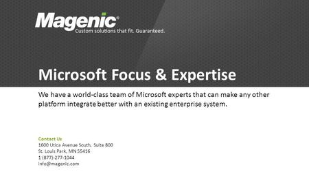 Microsoft Focus & Expertise We have a world-class team of Microsoft experts that can make any other platform integrate better with an existing enterprise.