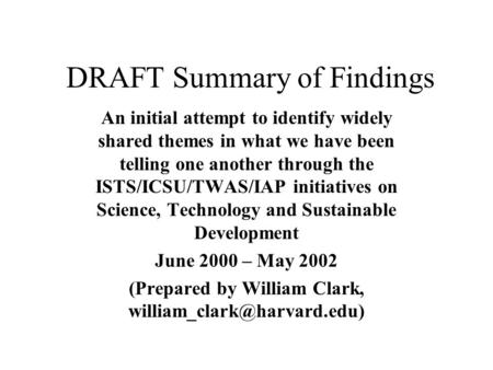 DRAFT Summary of Findings An initial attempt to identify widely shared themes in what we have been telling one another through the ISTS/ICSU/TWAS/IAP initiatives.