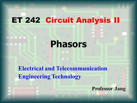 Phasors ET 242 Circuit Analysis II Electrical and Telecommunication