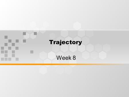 Trajectory Week 8. Learning Outcomes By the end of week 8 session, students will trajectory of industrial robots.