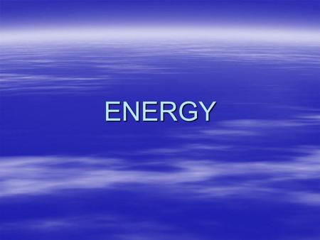 ENERGY. Energy –Changes in technology have depended in large part on this resource –History --- Human & animal muscle, moving wind and falling water –Coal.