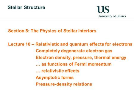Stellar Structure Section 5: The Physics of Stellar Interiors Lecture 10 – Relativistic and quantum effects for electrons Completely degenerate electron.