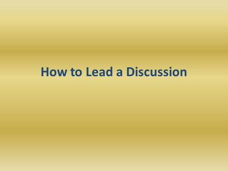 How to Lead a Discussion. If I built it, will they come? Lack of interest to participate Having nothing to talk about Lack of knowledge to contribute.