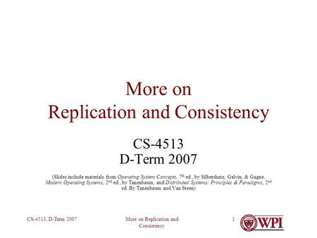 More on Replication and Consistency CS-4513, D-Term 20071 More on Replication and Consistency CS-4513 D-Term 2007 (Slides include materials from Operating.