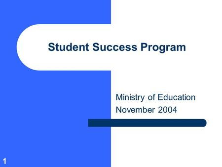 1 Student Success Program Ministry of Education November 2004.