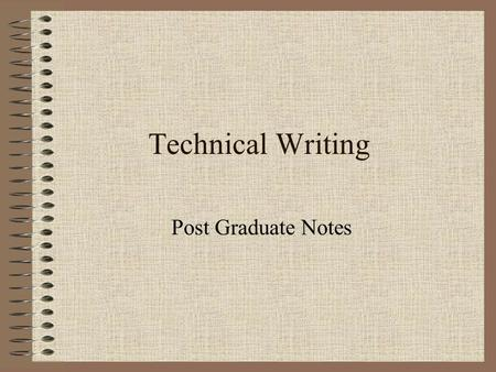Technical Writing Post Graduate Notes. Course Contents I will select some of the topics described here. A comprehensive group of courses on technical.