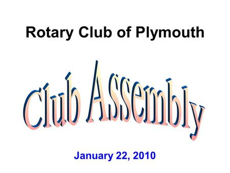 "Rotary Club of Plymouth January 22, 2010. ""The Future of Rotary Is In Your Hands"" John Kenny RI President 2009-2010."