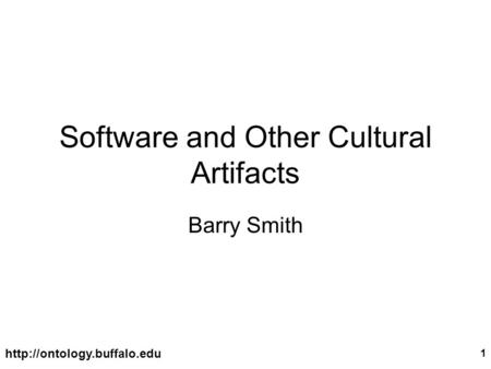 1 Software and Other Cultural Artifacts Barry Smith.