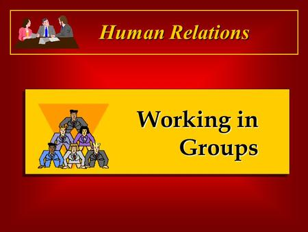 Working in Groups Human Relations. What is a Group?  A unit of two or more people.  Members interacting and coordinating their work.  Members accomplishing.