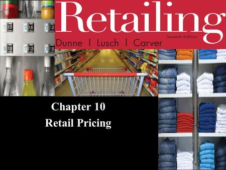 Chapter 10 Retail Pricing. © 2011 Cengage Learning. All Rights Reserved. May not be scanned, copied or duplicated, or posted to a publicly accessible.