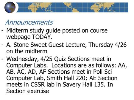 Announcements -Midterm study guide posted on course webpage TODAY. -A. Stone Sweet Guest Lecture, Thursday 4/26 on the midterm -Wednesday, 4/25 Quiz Sections.