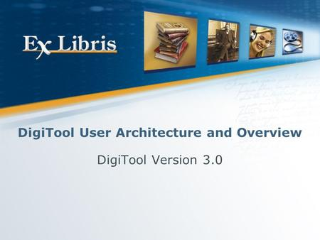 DigiTool User Architecture and Overview DigiTool Version 3.0.