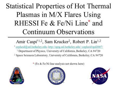 Statistical Properties of Hot Thermal Plasmas in M/X Flares Using RHESSI Fe & Fe/Ni Line * and Continuum Observations Amir Caspi †1,2, Sam Krucker 2, Robert.