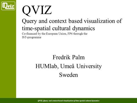 QVIZ, Query and context based visualization of time-spatial cultural dynamics QVIZ Query and context based visualization of time-spatial cultural dynamics.