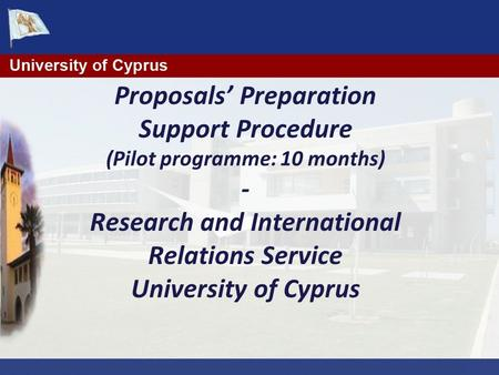 Proposals' Preparation Support Procedure (Pilot programme: 10 months) - Research and International Relations Service University of Cyprus.