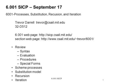 6.001 SICP 1 6.001 SICP – September 17 6001-Processes, Substitution, Recusion, and Iteration Trevor Darrell 32-D512 6.001 web page: