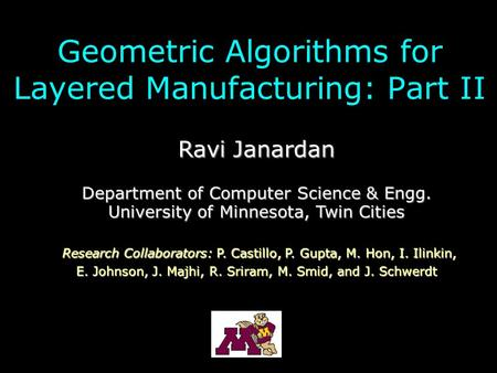 Geometric Algorithms for Layered Manufacturing: Part II Ravi Janardan Department of Computer Science & Engg. University of Minnesota, Twin Cities Research.