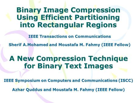 Binary Image Compression Using Efficient Partitioning into Rectangular Regions IEEE Transactions on Communications Sherif A.Mohamed and Moustafa M. Fahmy.
