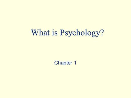 What is Psychology? Chapter 1 Prepared by Michael J. Renner, Ph.D.