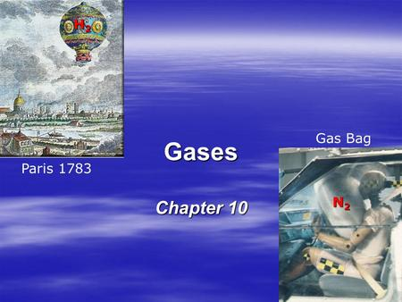 Gases Chapter 10 H2H2H2H2 Paris 1783 Gas Bag N2N2N2N2.