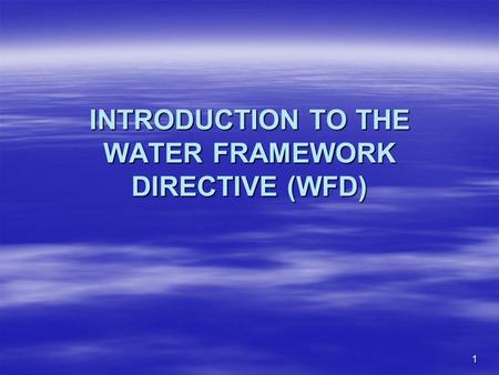 1 INTRODUCTION TO THE WATER FRAMEWORK DIRECTIVE (WFD)