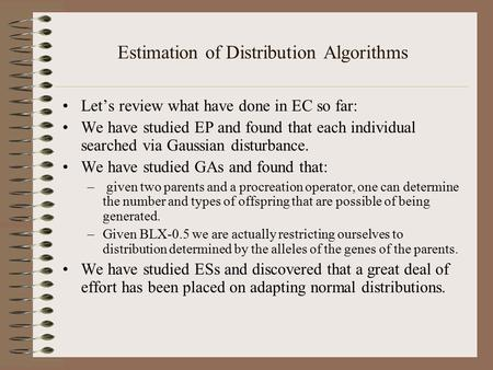 Estimation of Distribution Algorithms Let's review what have done in EC so far: We have studied EP and found that each individual searched via Gaussian.