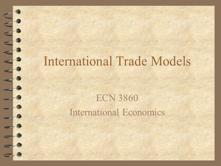 International Trade Models ECN 3860 International Economics.