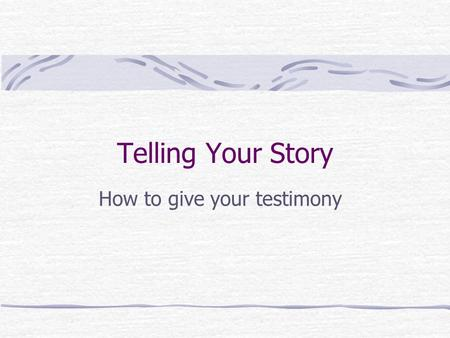 How to give your testimony